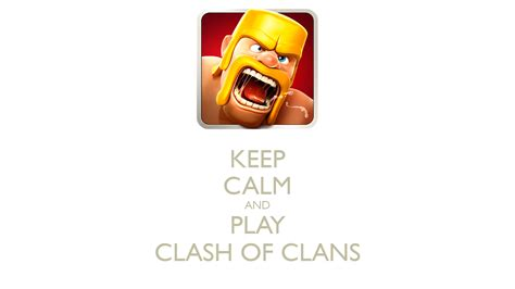 keep calm and play clash of clans poster dfgkfgjgl keep calm o matic
