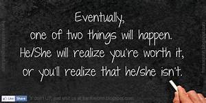 Eventually, one of two things will happen. He/She will ...