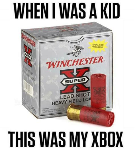 When I Was A Kid Meme - when i was a kid ideal for pheasant winchester lead shot heavy field lo this was my xbox meme