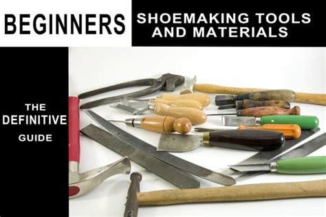 beginners shoemaking tools  materialsthe definitive