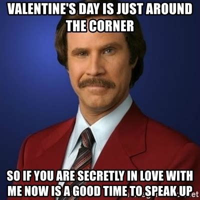 Me On Valentines Day Meme - valentine s day is just around the corner so if you are secretly in love with me now is a good
