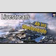 World Of Tanks  Ab Ins Wochenende Livestream Youtube