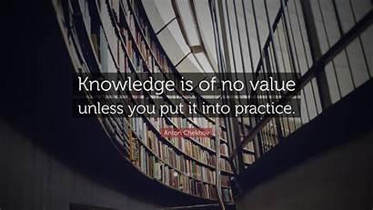 Knowledge Value Put Unless Practice Into Chekhov