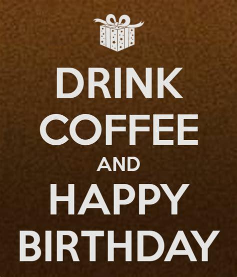 DRINK COFFEE AND HAPPY BIRTHDAY Poster   MONIREIS   Keep Calm o Matic