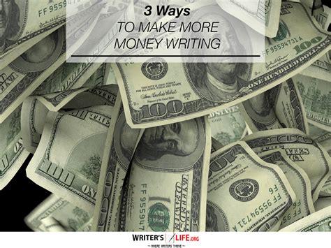 3 Ways To Make More Money Writing  Writer's Lifeorg