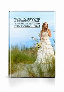 how to become a professional commercial wedding With how to be a wedding photographer