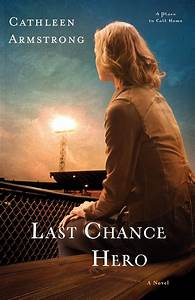 Last, Chance, Hero, A, Place, To, Call, Home, Book, 4, By, Cathleen, Armstrong, Book, Review