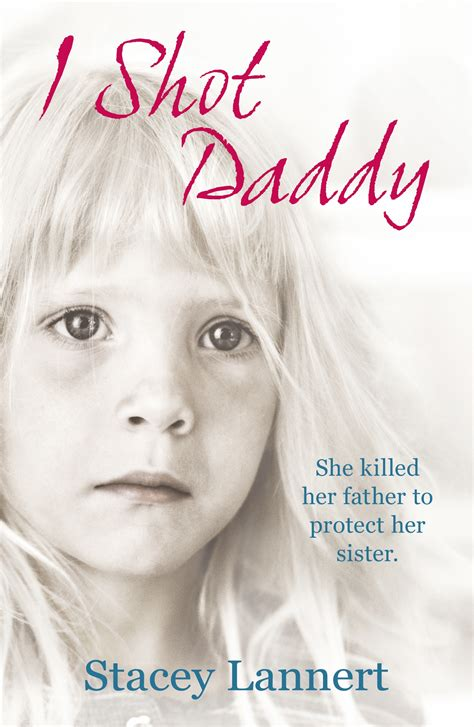 I Shot Daddy By Stacey Lannert Penguin Books Australia