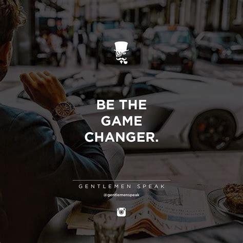 gentlemenspeak gentlemen quotes follow game changer