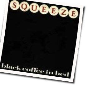 Your name as you would like it displayed. BLACK COFFEE IN BED Chords by Squeeze | Chords Explorer