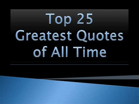 Top 25 Greatest Quotes Of All Time