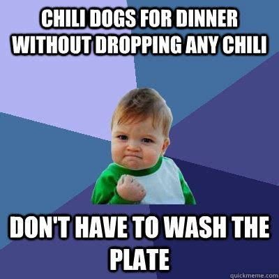 chili dog memes   perfect   celebrate
