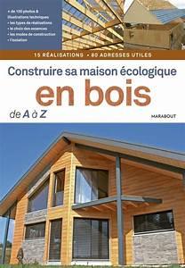 livre construire sa maison ecologique en bois de a a z With construire une maison ecologique