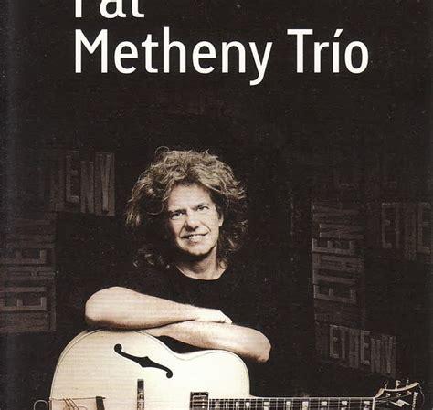 pat metheny best songs is the best pat metheny trio sevilla 19 11 2011