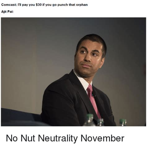 Ajit Pai Memes - comcast i ll pay you 30 if you go punch that orphan ajit pai comcast meme on me me