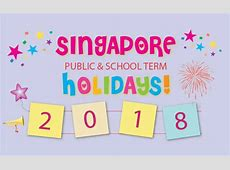 Singapore Public Holidays & School Holidays 2018 Little