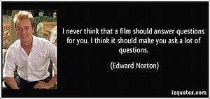 I never think that a film should answer questions for you ...