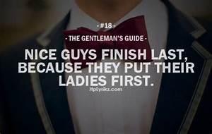 Nice guys finish last , because they put their ladies ...