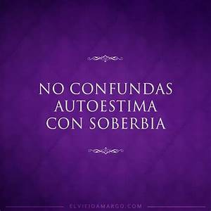 No confundas autoestima con soberbia. #frases | Frases ...