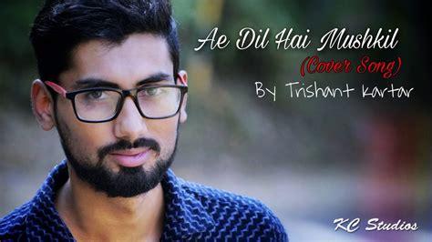 Ae Dil Hai Mushkil Cover By Trishant Kartar