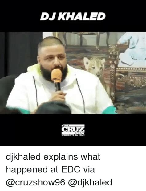 Edc Meme - dj khaled weekdays sa 10am djkhaled explains what happened at edc via dj khaled meme on me me