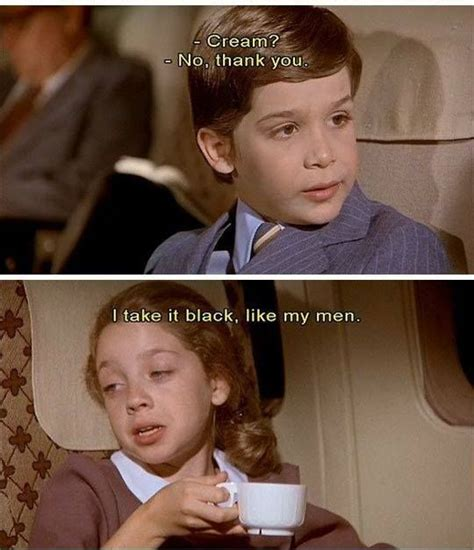 Coffee has always been a staple of american cinema, from audrey hepburn carrying a cup along fifth avenue in breakfast at tiffany's to jim jarmusch's but not all coffee is created equal, nor are the movies that have featured coffee in their most popular or pivotal moments. 22 best images about Airplane on Pinterest | Satire, Wheels and Airplane movie quotes