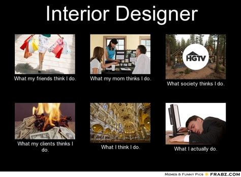 Designer Meme - interior designer meme generator what i do