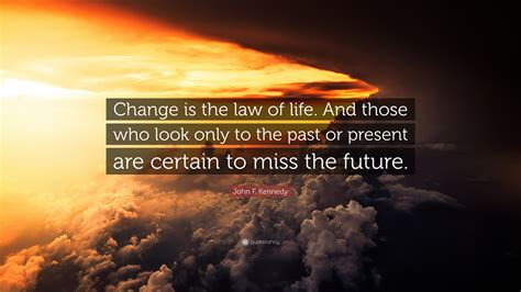 john  kennedy quote change   law  life