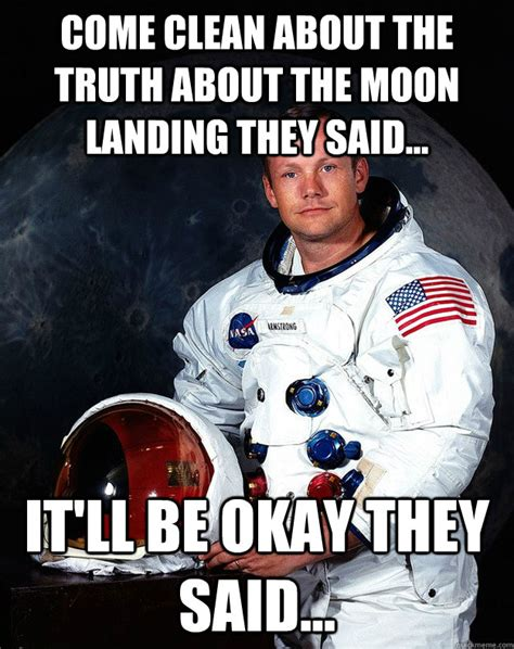 Memes Landing - come clean about the truth about the moon landing they said it ll be okay they said neil