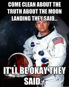 Come clean about the truth about the moon landing they ...