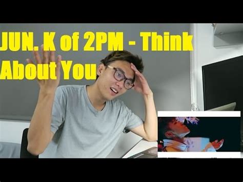jun k of 2pm think about you mv reaction