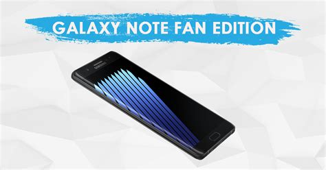 note fan edition price the refurbished note 7 is called the galaxy note fan
