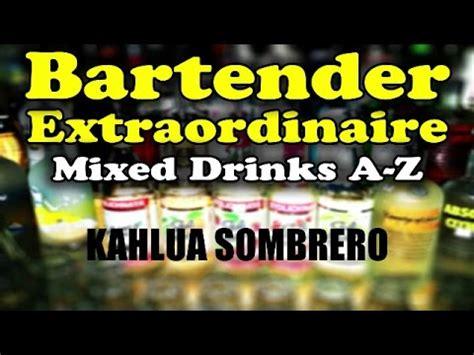 kahlua sombrero bartender extraordinaire kahlua sombrero youtube