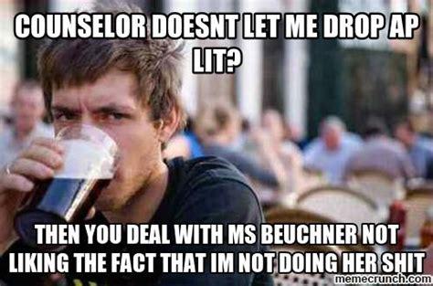 Ap Lit Memes - counselor doesnt let me drop ap lit