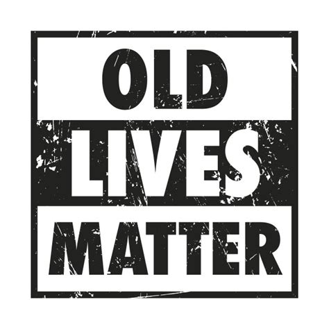 Seniors and elderly like to spend time at home, so why not make help make it as convenient and comfortable as possible. Old Lives Matter Funny 40th 50th 60th 70th 80th Birthday ...