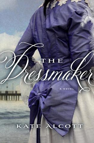 The Dressmaker By Kate Alcott — Reviews, Discussion