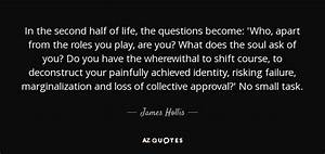 James Hollis quote: In the second half of life, the ...