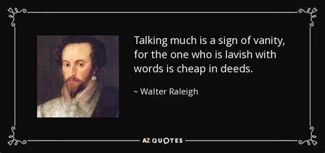 Citation Vanité by Walter Raleigh Quote Talking Much Is A Sign Of Vanity