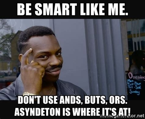 I Am Smart Meme - be smart like me don t use ands buts ors asyndeton is where it s at roll safe hd2 meme