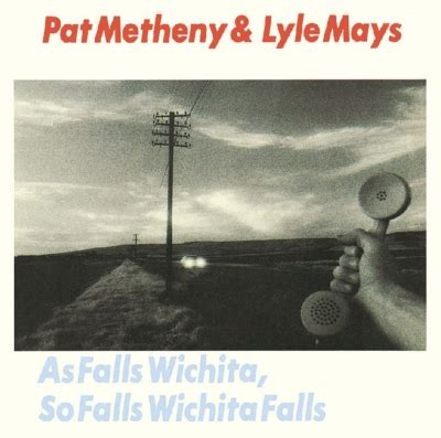 pat metheny as falls wichita pat metheny as falls wichita 28 images as falls wichita so falls wichita falls by pat