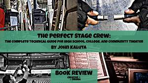 The Perfect Stage Crew  The Complete Technical Guide For High School  College  And Community