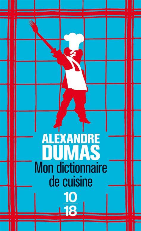 alexandre dumas dictionnaire de cuisine mon dictionnaire de cuisine alexandre dumas domaine