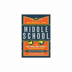 Manual To Middle School   The Do This  Not That Survival