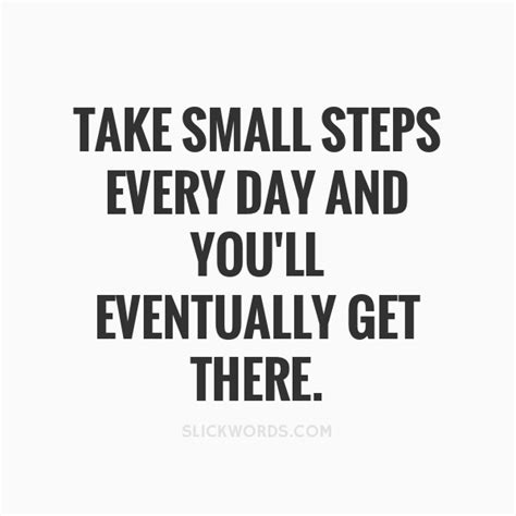 Take Small Steps Every Day And You'll E Slickwords