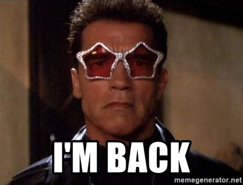 Im Back Meme - i m back terminator funny meme generator