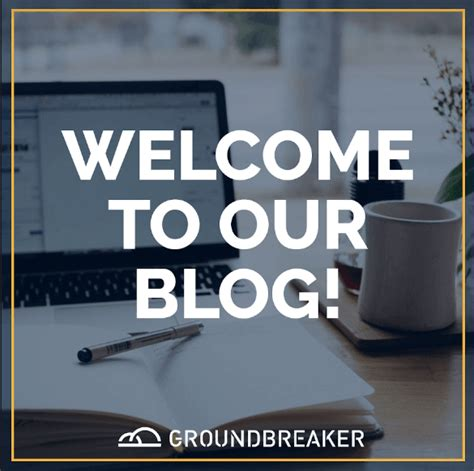 Welcome to Our Blog Groundbreaker