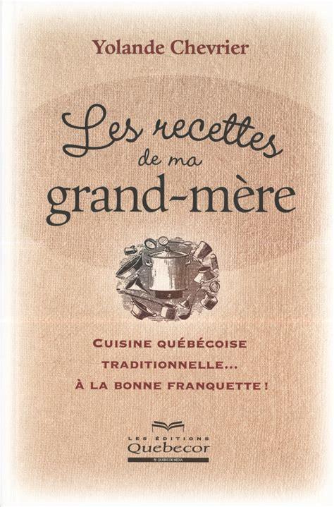 recette cuisine de grand mere livre recettes de ma grand mère les cuisine québécoise