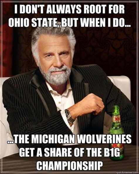 Ohio State Michigan Memes - i don t always root for ohio state but when i do the michigan wolverines get a share of