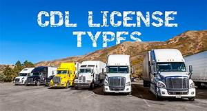 Types Of Cdl Licenses  A  B  And C Licenses Covered