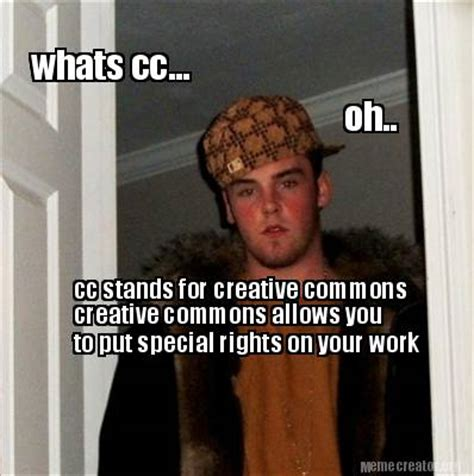 Cc Memes - meme creator whats cc cc stands for creative commons creative commons allows you to put sp